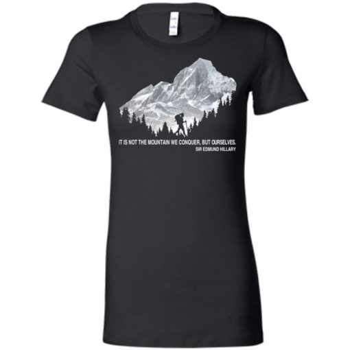 It is not the mountain we conquer but ourselves hiking women tee