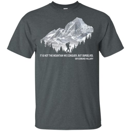 It is not the mountain we conquer but ourselves hiking t-shirt