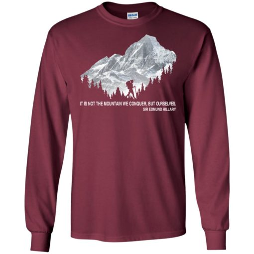 It is not the mountain we conquer but ourselves hiking long sleeve