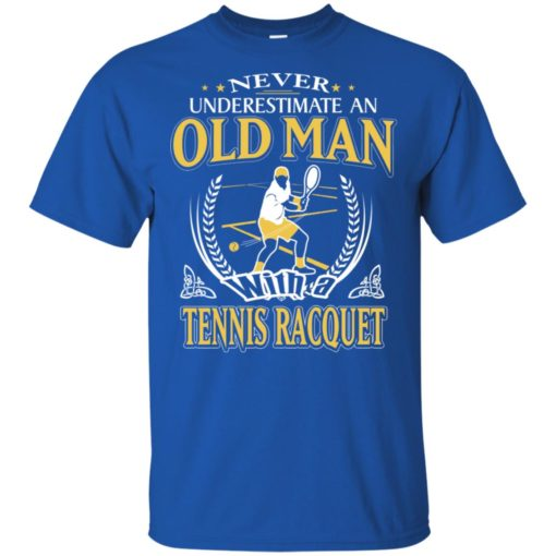 Never underestimate an old man with tennis racquet t-shirt