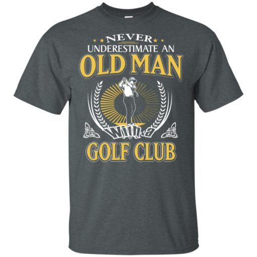 Never underestimate an old man with golf club t-shirt