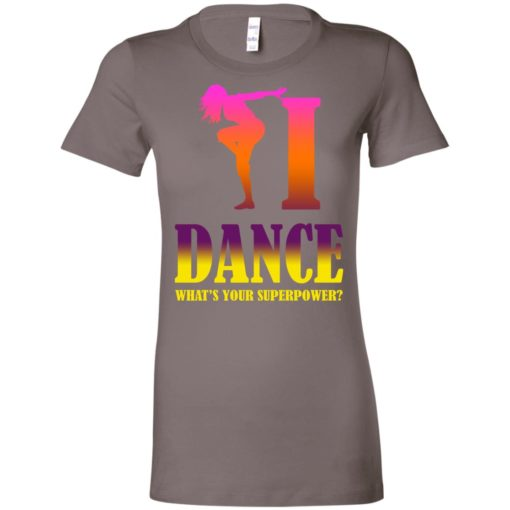 Dancing lover shirt i dance what's your superpower women tee