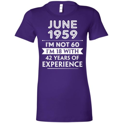 June 1959 im not 60 im 18 with 42 years of experience graphic gifts women tee