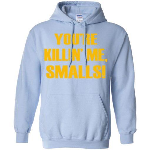 You're killing me smalls funny sandlot sayings hoodie