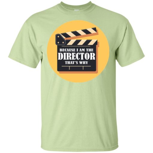 Film director shirt because i'm the director that's why t-shirt