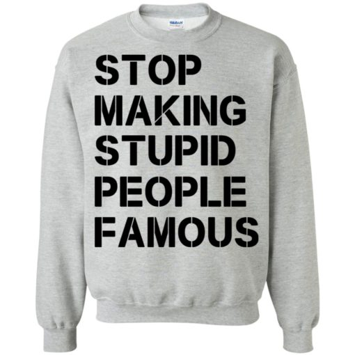 Stop making stupid people famous black sweatshirt
