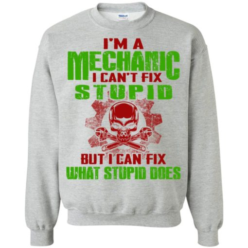 I'm mechanic i cant fix stupid but can fix what does sweatshirt