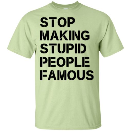 Stop making stupid people famous black t-shirt