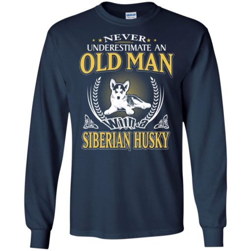 Never underestimate an old man with siberian husky long sleeve