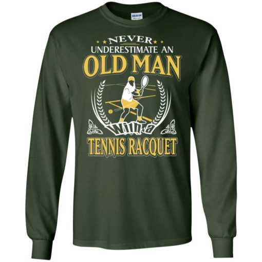 Never underestimate an old man with tennis racquet long sleeve