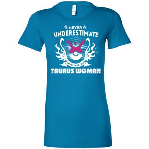 Never underestimate the power of taurus woman women tee