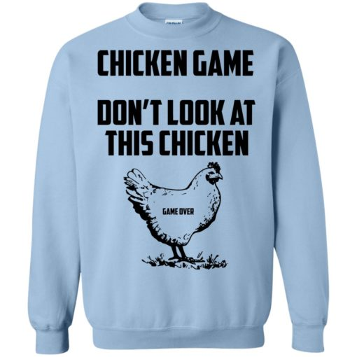 Chicken game funny dont look at this chicken end sweatshirt