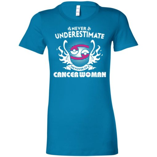 Never underestimate the power of cancer woman women tee
