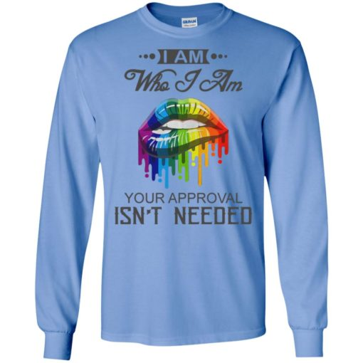 I'm who i am your approval isn't needed long sleeve