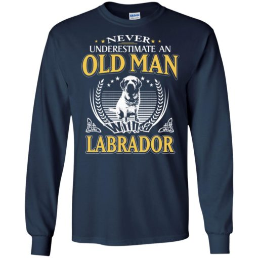 Never underestimate an old man with labrador long sleeve