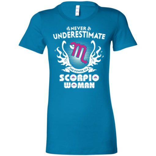 Never underestimate the power of scorpio woman women tee