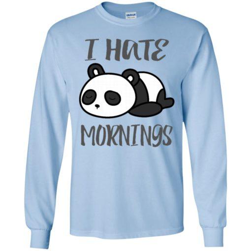Panda lover gift i hate mornings funny long sleeve