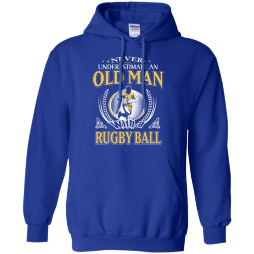 Never underestimate an old man with rugbyball hoodie