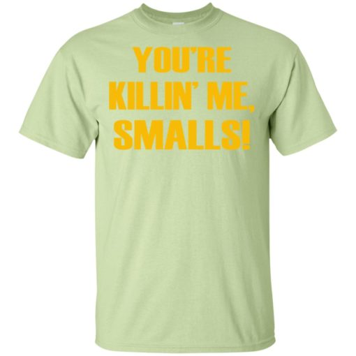 You're killing me smalls funny sandlot sayings t-shirt