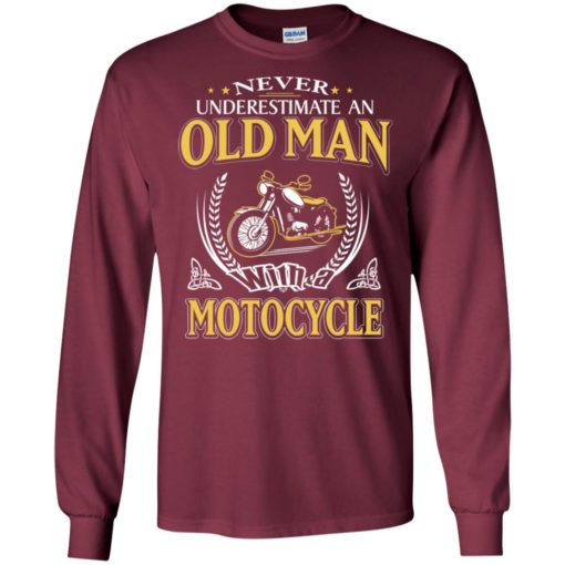 Never underestimate an old man with motocycle long sleeve
