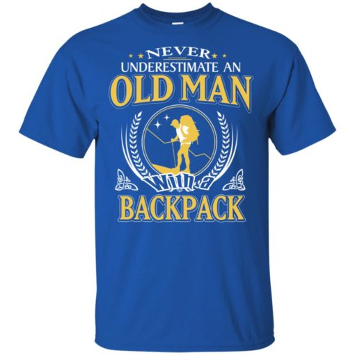 Never underestimate an old man with backpack t-shirt