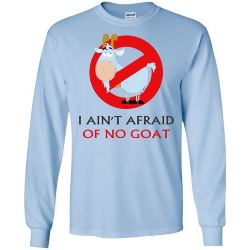 I ain't afraid of no goat funny saying long sleeve