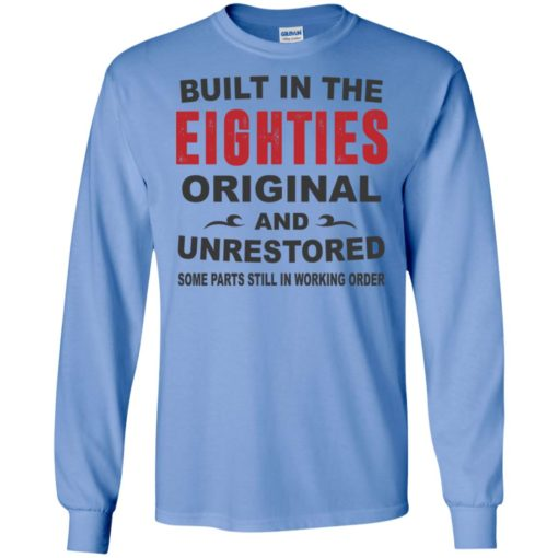 Built in the eighties original and unrestored 80s funny birthday gift long sleeve