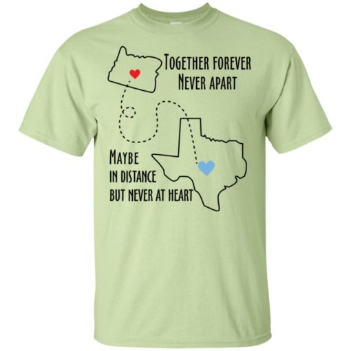 Together forever never apart maybe in distance but never at heart texas lover t-shirt
