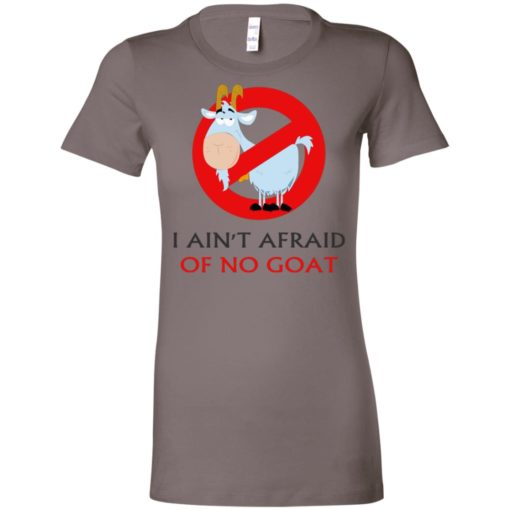 I ain't afraid of no goat funny saying women tee