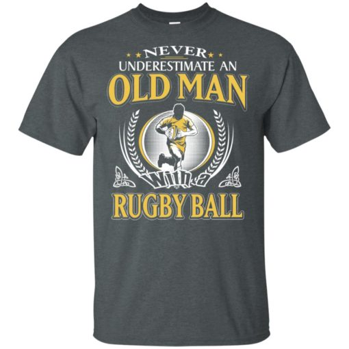 Never underestimate an old man with rugbyball t-shirt