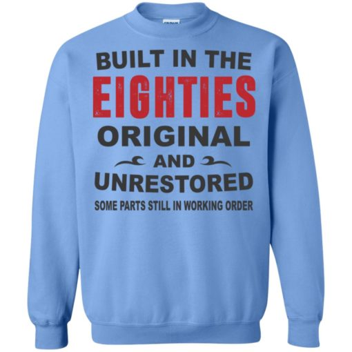 Built in the eighties original and unrestored 80s funny birthday gift sweatshirt