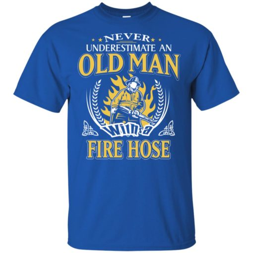 Never underestimate an old man with fire hose t-shirt