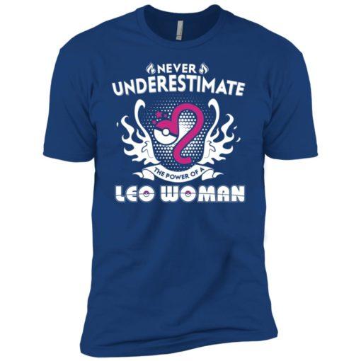 Never underestimate the power of leo woman premium t-shirt