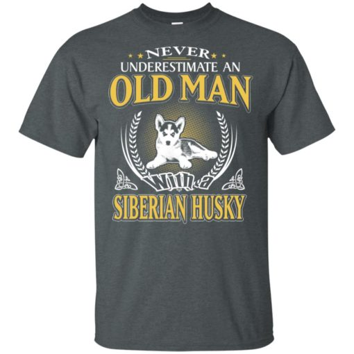 Never underestimate an old man with siberian husky t-shirt