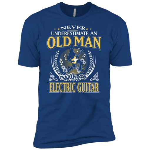 Never underestimate an old man with electric guitar premium t-shirt