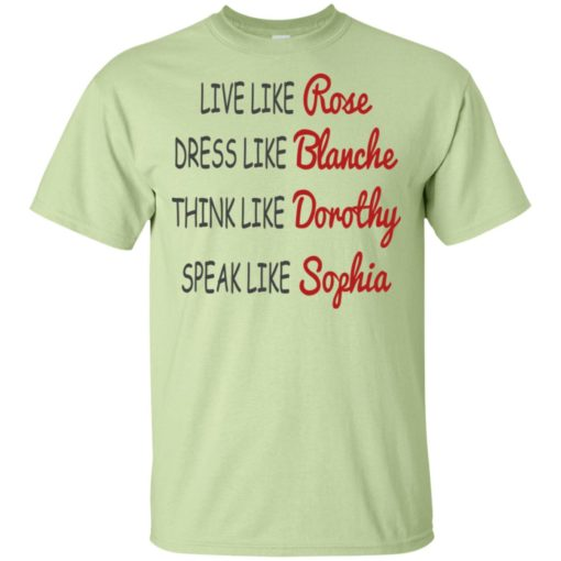 Live like rose dress like blanche think like dorothy speak like sophia t-shirt