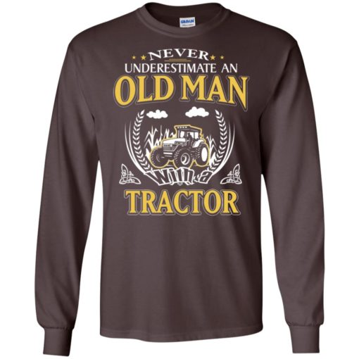 Never underestimate an old man with tractor long sleeve