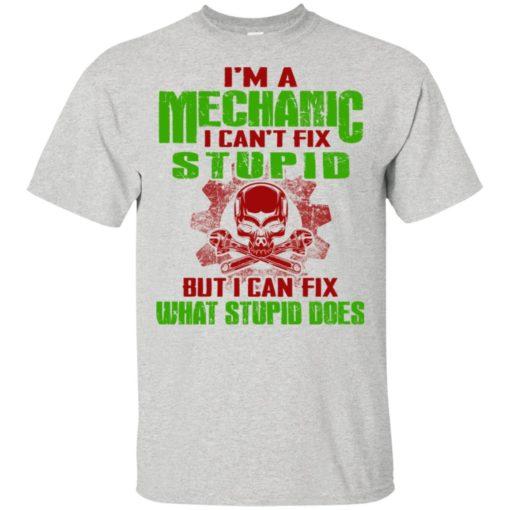 I'm mechanic i cant fix stupid but can fix what does t-shirt