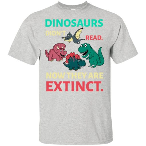 Dinosaurs didn't read now they're extinct funny gift for kids childs love dinosaurs t-shirt