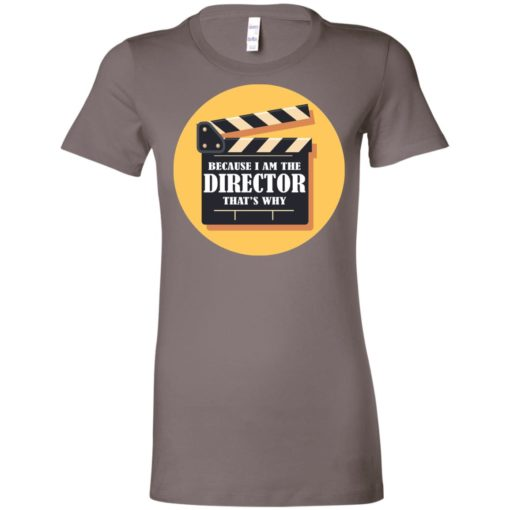 Film director shirt because i'm the director that's why women tee