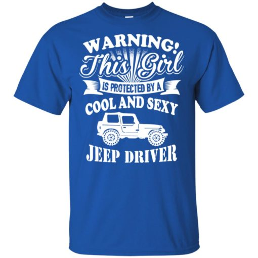 Warning this girl is protected by cool and sexy jeep driver t-shirt