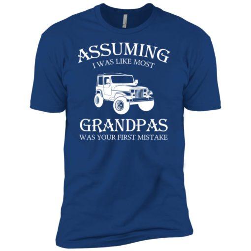 Jeep assuming i was like most grandpas was premium t-shirt