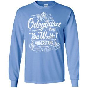 It's an odegaard thing you wouldn't understand – custom and personalized name gifts long sleeve