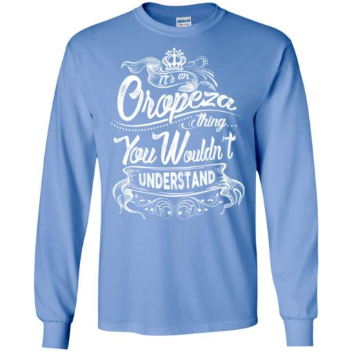 It's an oropeza thing you wouldn't understand – custom and personalized name gifts long sleeve