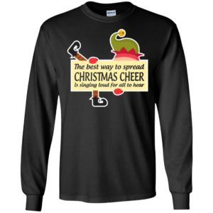 Best way to spread christmas is singing loud for all to hear long sleeve