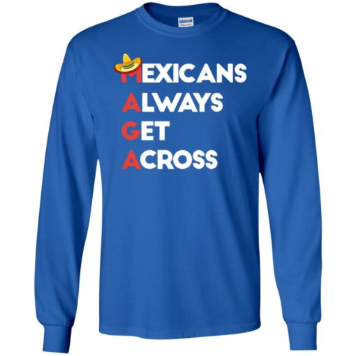 Maga mexicans always get across 2 long sleeve