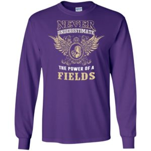 Never underestimate the power of fields shirt with personal name on it long sleeve