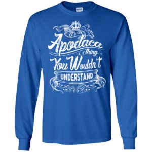 It's an apodaca thing you wouldn't understand – custom and personalized name gifts long sleeve