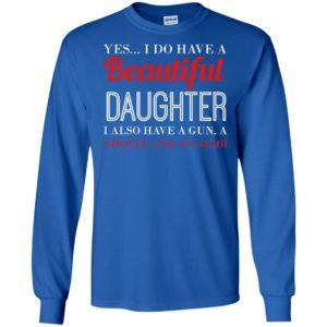 Yes i do have a beautiful daughter a gun shovel alibi family gun support long sleeve