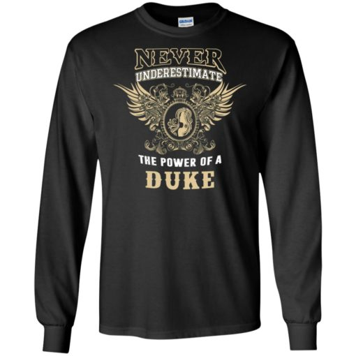 Never underestimate the power of duke shirt with personal name on it long sleeve